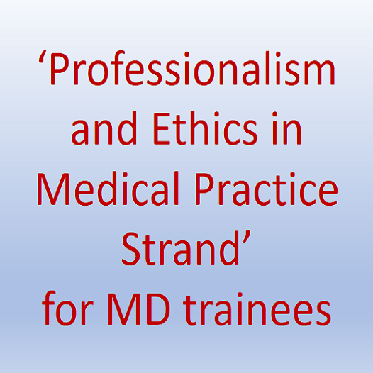 Professionalism and Ethics in Medical Practice Strand' For MD trainees-Aug/Sep 2018