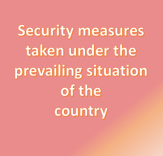 Security measures taken under the prevailing situation of the country